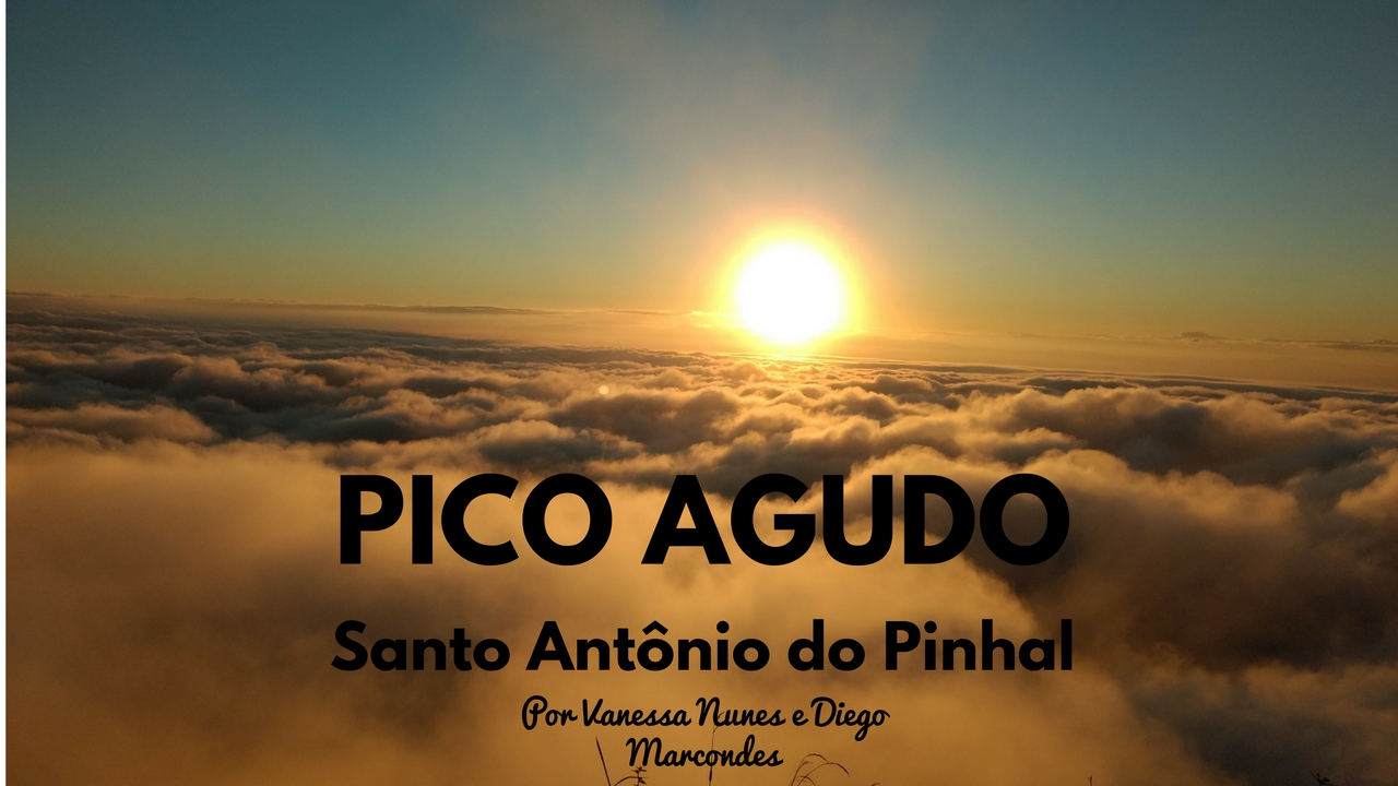 PICO AGUDO – SANTO ANTÔNIO DO PINHAL (Vlog)